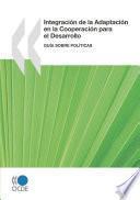 Integración de la Adaptación en la Cooperación para el Desarrollo : Guía sobre Políticas