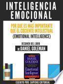 Inteligencia Emocional: Por Que Es Mas Importante Que El Cociente Intelectual (Emotional Intelligence) - Resumen Del Libro De Danel Goleman