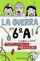 (Inteligencia) Imbecilidad artificial (Serie La guerra de 6oA 3)