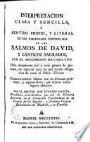 Interpretación clara y sencilla o sentido propio y literal en una paráfrasis continuada de los salmos de David y cánticos sagrados