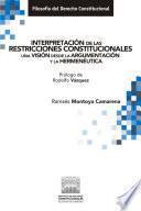 Interpretación de las restricciones constitucionales. Una visión desde la argumentación y la hermenéutica.