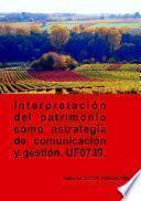 Interpretación del patrimonio como estrategia de comunicación y gestión. UF0739.