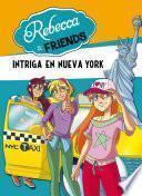Intriga en Nueva York (Serie Rebecca & Friends 2)