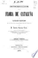 Introducción a la flora de Cataluña y catálogo razonado de las plantas observadas en esta región