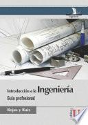 Introducción a la Ingeniería. Guía profesional
