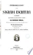 Introduccion á la Sagrada Escritura, ó, Aparato para entender con mayor facilidad y claridad la Sagrada Biblia en lengua vulgar