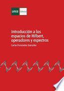 INTRODUCCIÓN A LOS ESPACIOS DE HILBERT, OPERADORES Y ESPECTROS