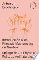 Introducción a los Principia Mathematica de Newton + La Antinaturaleza: Epílogo de De Physis a Polis