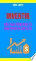 Invertir: Guía Para Principiantes Para Invertir Con Éxito.