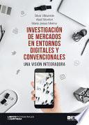 Investigación de mercados en entornos digitales y convencionales. Una visión integradora