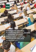 INVESTIGACIÓN EDUCATIVA. FUNDAMENTOS TEÓRICOS, PROCESOS Y ELEMENTOS PRÁCTICOS (ENFOQUE PRÁCTICO CON EJEMPLOS. ESENCIAL PARA TFG, TFM Y TESIS)