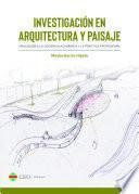 Investigación en Arquitectura y Paisaje. Aplicación a la docencia académica y la práctica profesional