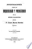 Investigaciones acerca de arqueología y prehistoria de la región salamantina