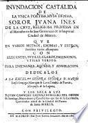 Invndacion castalida de al vnica poetisa, mvsa dezima, soror Jvana Ines de la Crvz