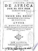 Iornada de Africa por el rey Don Sebastian y union del reyno de Portugal a la Corona de Castilla