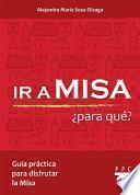 Ir a Misa ¿Para Qué?