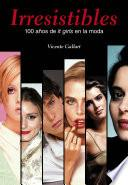 Irresistibles. 100 años de it girls en la moda