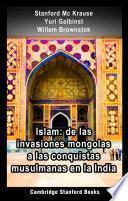 Islam: de las invasiones mongolas a las conquistas musulmanas en la India