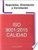 ISO 9001:2015 Requisitos, Orientación y Correlación