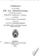 Itinerario de los caminos de la perfección, en que se ponen las tres vias, purgativa, iluminativa y unitiva, y se declara la mística teología de San Buenaventura