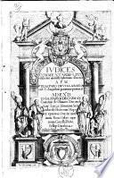 Iudices commentariis literalibus cum moralibus aphorismi illustrati a.p.m. f. Gasparo de Villaroel ..