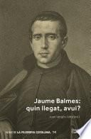 Jaume Balmes. Quin llegat, avui?