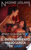Jenny Dominatrix #2 : El Entrenamiento Masoquista de Gary