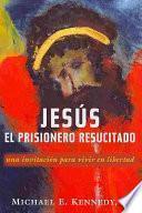 Jesus, El Prisionero Resucitado