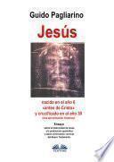 Jesús, Nacido En El Año 6 «antes De Cristo» Y Crucificado En El Año 30 (Una Aproximación Histórica)
