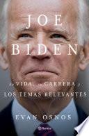 Joe Biden: Su vida, su carrera y los temas relevantes