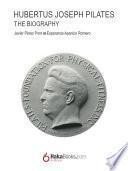 Joseph Hubertus Pilates. The Biography