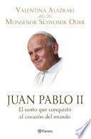 Juan Pablo II. El santo que conquistó el corazón