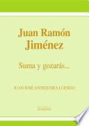 Juan Ramón Jiménez. Suma y gozarás...