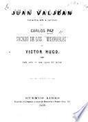 """Juan Valjean, drama en 4 actos [and in prose] sacado de los """"Miserables"""" de V. Hugo, etc"""