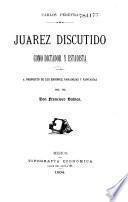 Júarez discutido como dictador y estadista