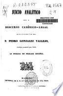 Juicio analítico sobre el discurso canónico-legal que dió a luz...Pedro González Vallejo