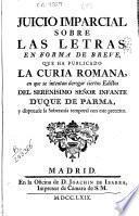 Juicio imparcial sobre las letras en forma de breve que ha publicado la Curia Romana en que se intentan derogar ciertos edictos del serenísimo señor infante Duque de Parma y disputarle la soberanía temporal con este pretexto