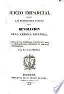 Juicio imparcial sobre las principles causas de la revolucion de la America Espanola