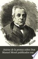 Juicios de la prensa sobre Don Manuel Montt publicados con motivo de su fallecimiento y documentos referentes á su vida pública