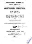 Jurisprudencia inquisistorial ó Manual de inquisidores ... Edición aumentada con notas y documentos históricos