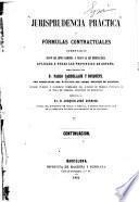 Jurisprudencia práctica ó fórmulas contractuales comentadas segun las leyes comunes, y segun la ley hipotecaria, aplicada á todas las provincias de España