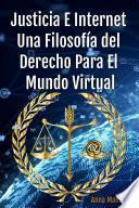 Justicia e Internet, una filosofía del derecho para el mundo Virtual