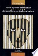 Justicia penal y transición democrática en América Latina