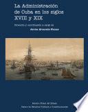 La administración de Cuba en los siglos XVIII y XIX