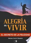 La Alegría de Vivir : El Secreto de la Felicidad