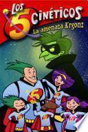 La amenaza Krgonz (Serie Los cinco cinéticos 1)