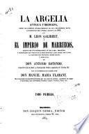 La Argelia, antigua y moderna, des de los primeros establecimientos de los Cartagineses, hasta la espedicion del General Randon en 1853