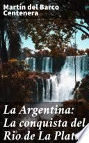 La Argentina: La conquista del Rio de La Plata