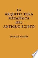 La ARQUITECTURA METAFÍSICA DEL ANTIGUO EGIPTO