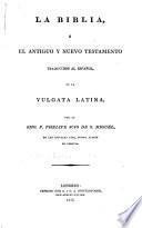 La Biblia, ó el Antiguo y Nuevo Testamento traducidos al Español, de la Vulgata Latina